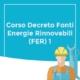 Corso Decreto Fonti Energie Rinnovabili (FER) 1